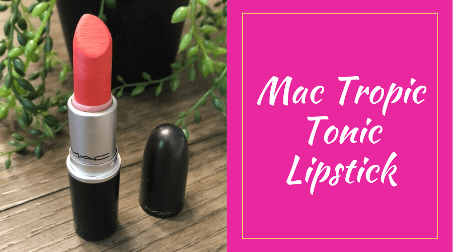 Mac Tropic Tonic Lipstick Review, Shade and Experience